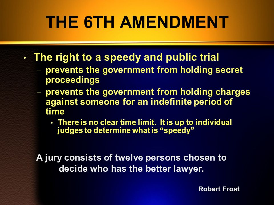 THE 6TH AMENDMENT The right to a speedy and public trial