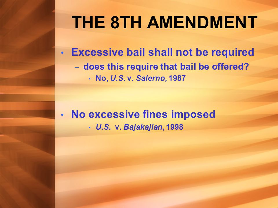 THE 8TH AMENDMENT Excessive bail shall not be required