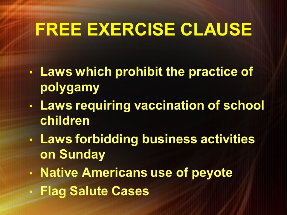 FREE EXERCISE CLAUSE Laws which prohibit the practice of polygamy