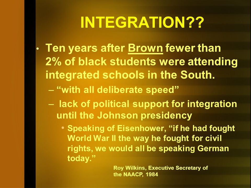 INTEGRATION Ten years after Brown fewer than 2% of black students were attending integrated schools in the South.