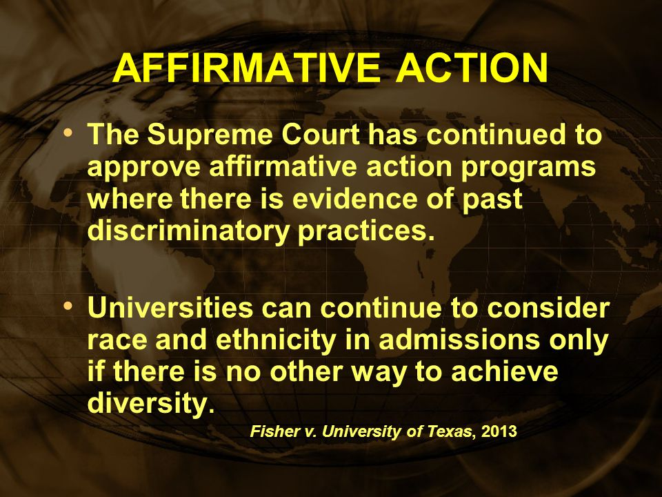 AFFIRMATIVE ACTION The Supreme Court has continued to approve affirmative action programs where there is evidence of past discriminatory practices.
