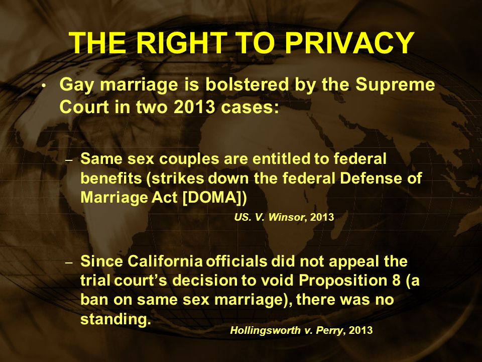 THE RIGHT TO PRIVACY Gay marriage is bolstered by the Supreme Court in two 2013 cases: