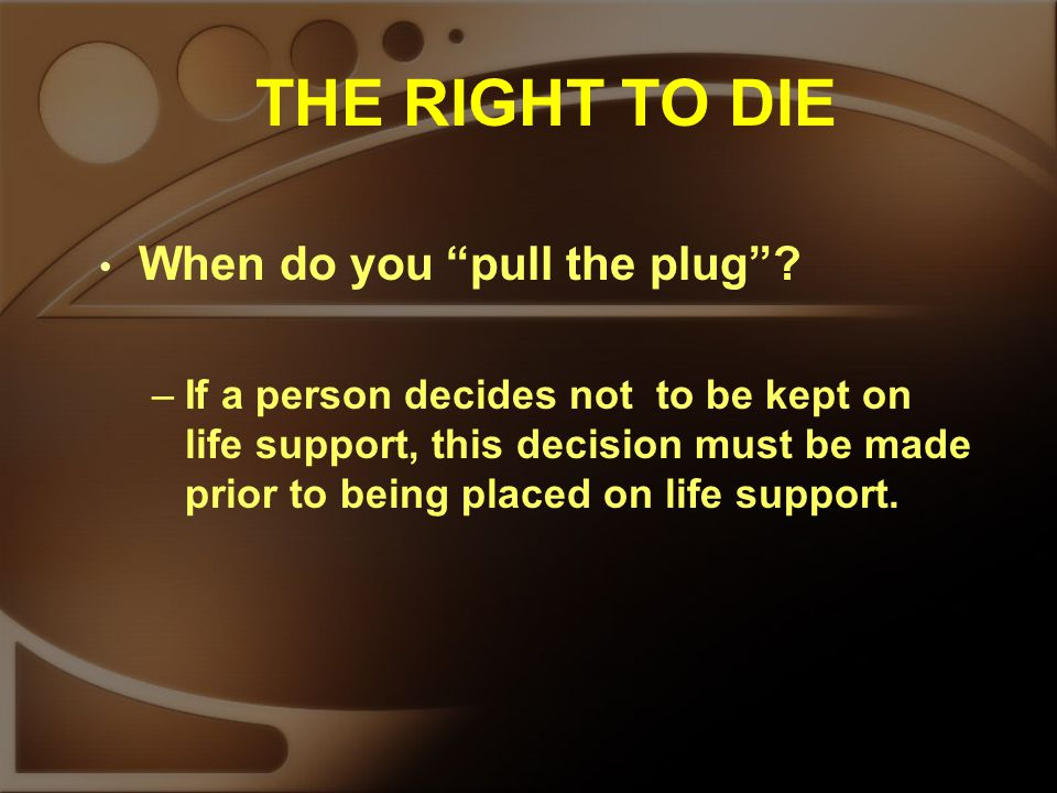 THE RIGHT TO DIE When do you pull the plug