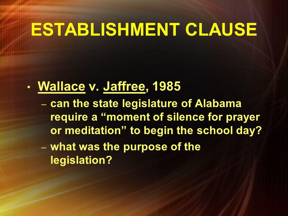 ESTABLISHMENT CLAUSE Wallace v. Jaffree, 1985