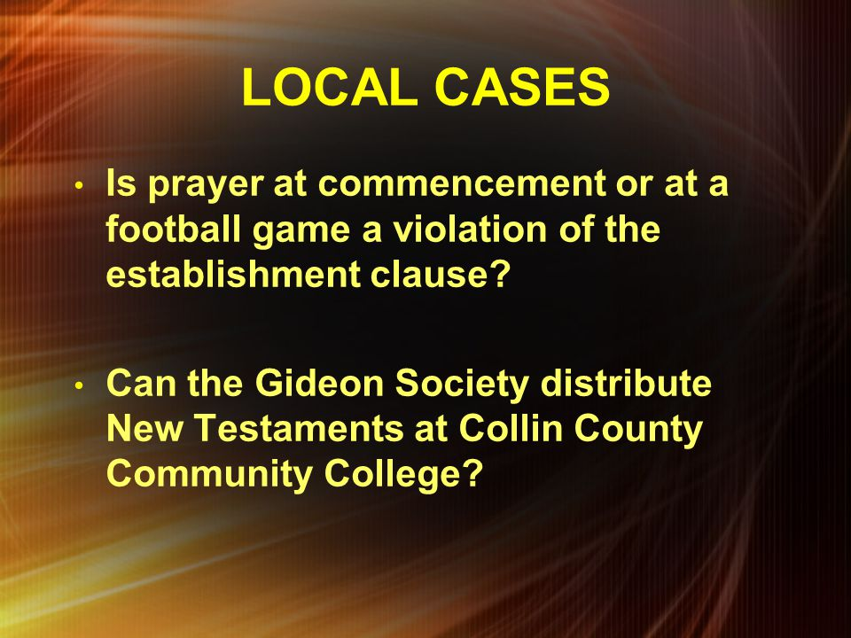 LOCAL CASES Is prayer at commencement or at a football game a violation of the establishment clause