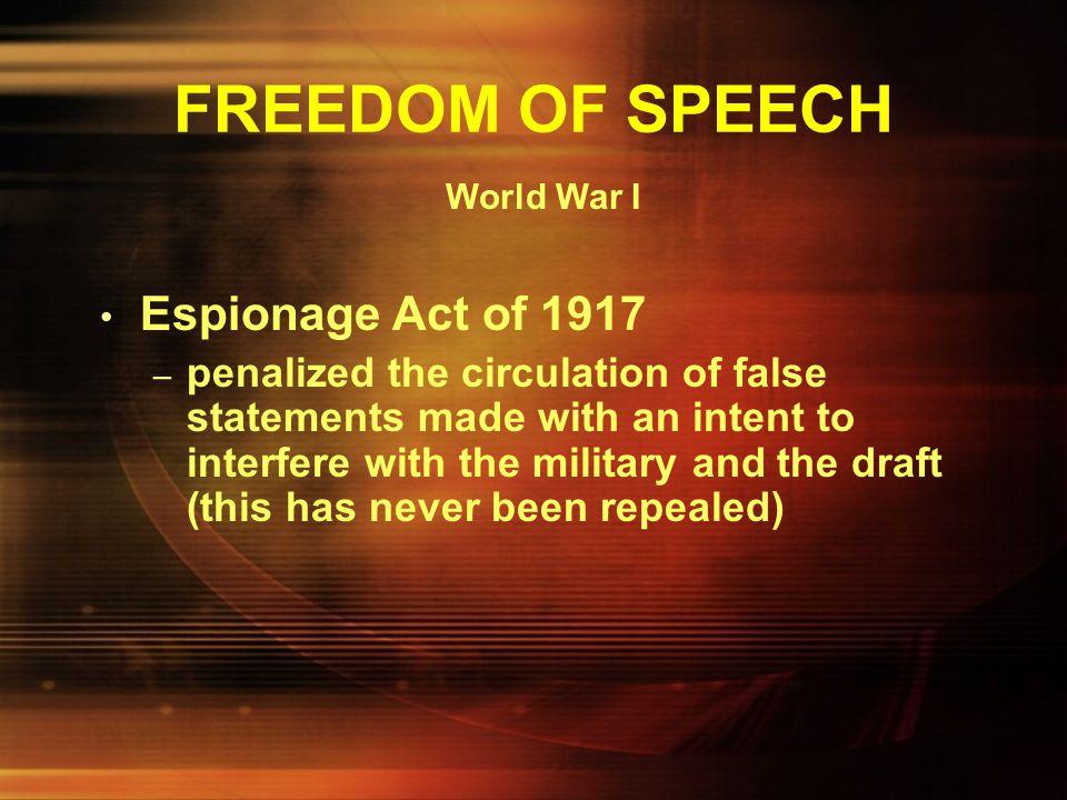 FREEDOM OF SPEECH Espionage Act of 1917