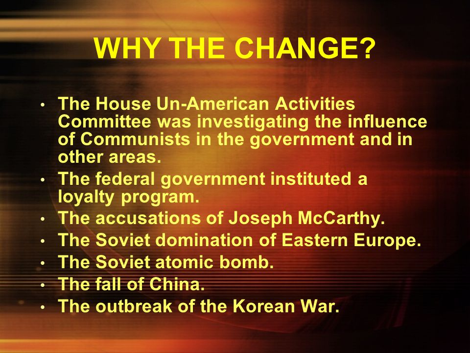 WHY THE CHANGE The House Un-American Activities Committee was investigating the influence of Communists in the government and in other areas.