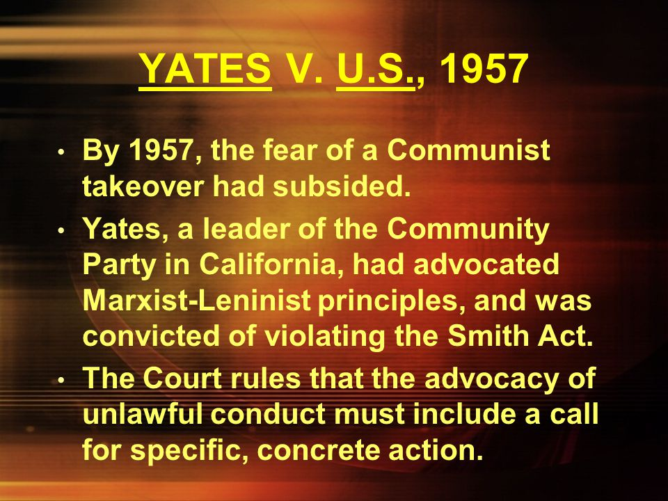 YATES V. U.S., 1957 By 1957, the fear of a Communist takeover had subsided.