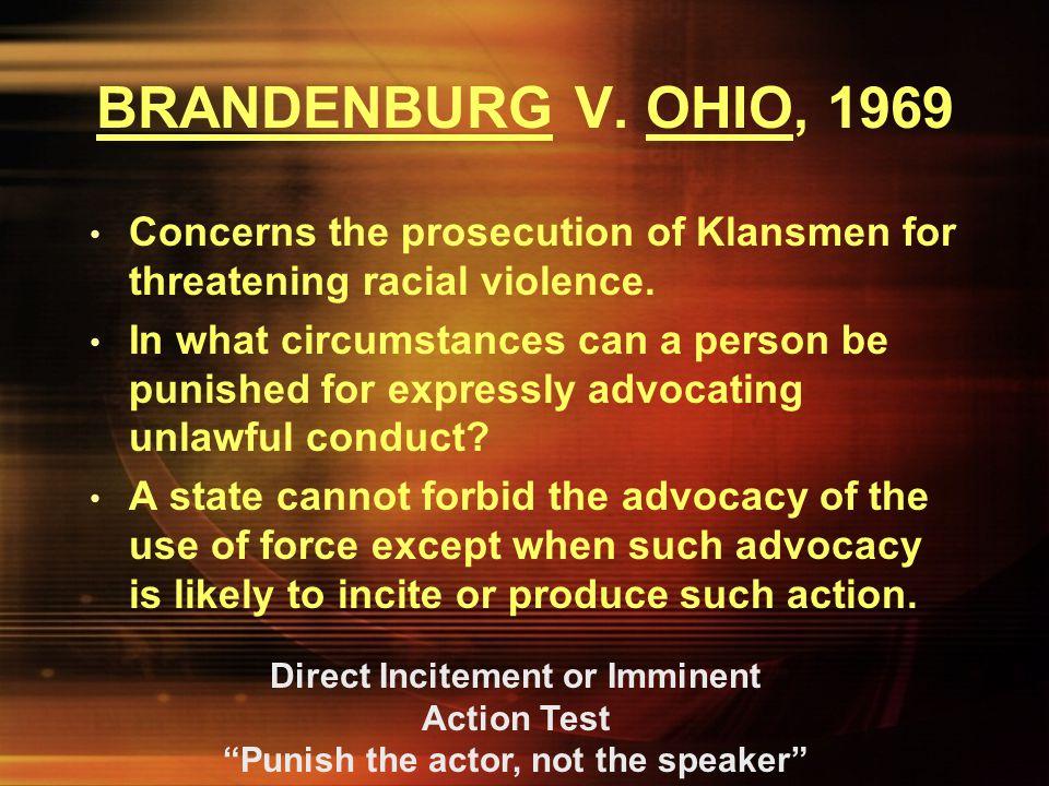 BRANDENBURG V. OHIO, 1969 Concerns the prosecution of Klansmen for threatening racial violence.