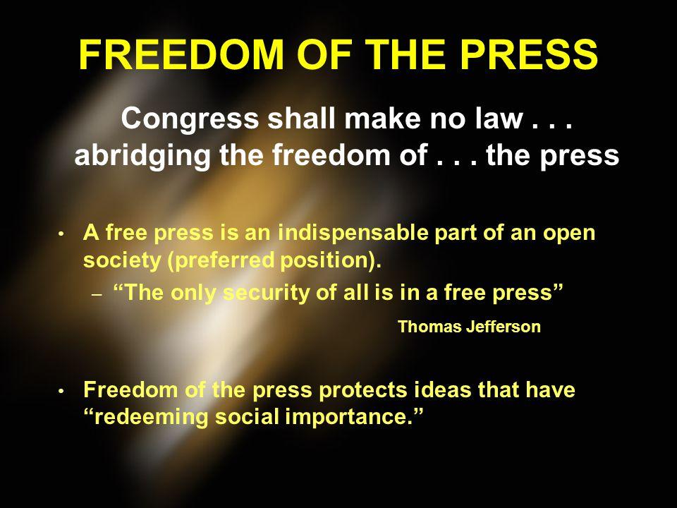 FREEDOM OF THE PRESS Congress shall make no law . . . abridging the freedom of . . . the press.