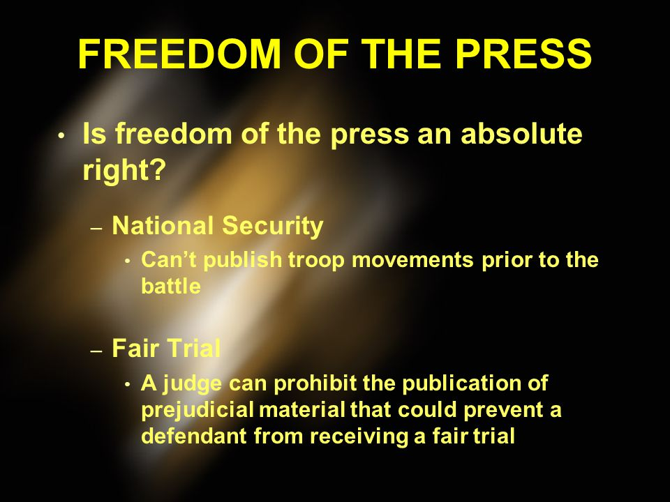 FREEDOM OF THE PRESS Is freedom of the press an absolute right