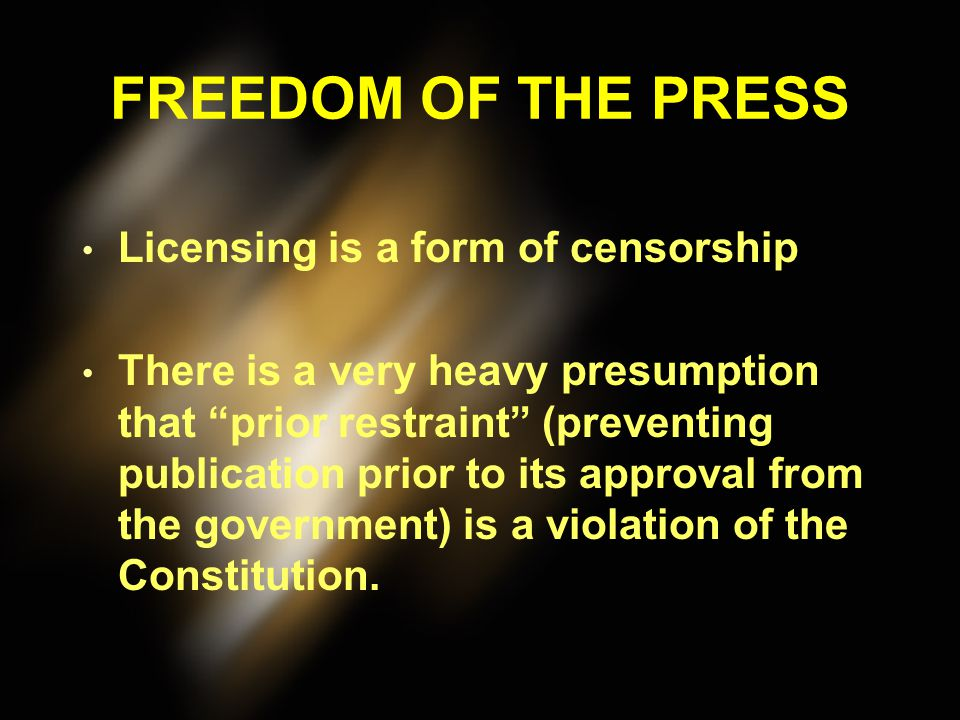 FREEDOM OF THE PRESS Licensing is a form of censorship