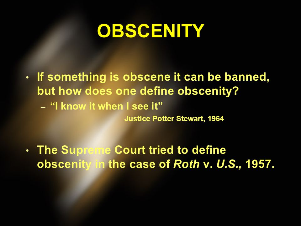 OBSCENITY If something is obscene it can be banned, but how does one define obscenity I know it when I see it