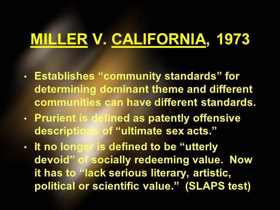 MILLER V. CALIFORNIA, 1973 Establishes community standards for determining dominant theme and different communities can have different standards.