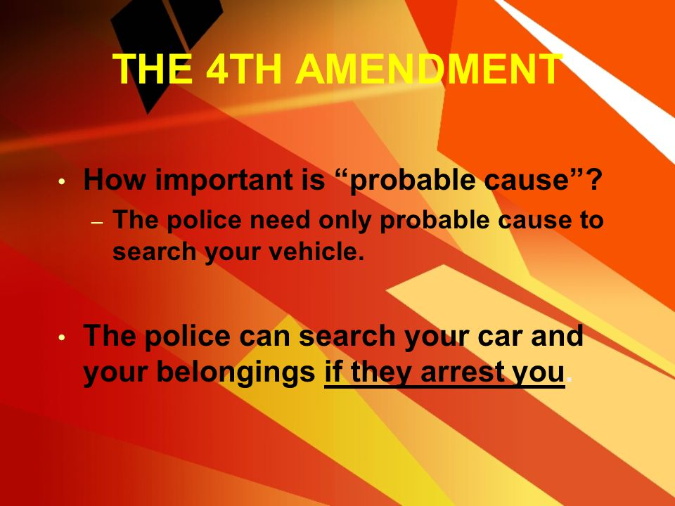 THE 4TH AMENDMENT How important is probable cause