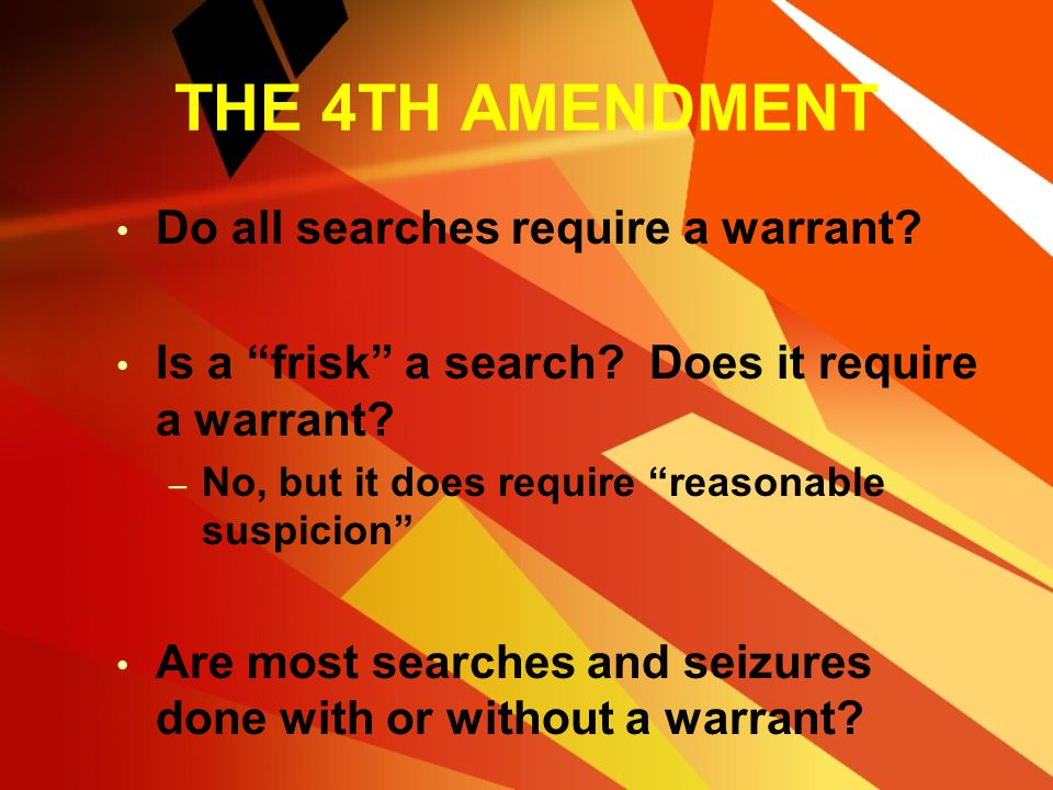 THE 4TH AMENDMENT Do all searches require a warrant