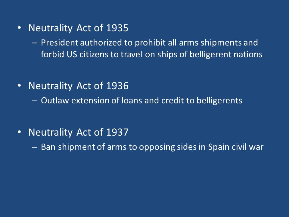 Neutrality Act of 1935 Neutrality Act of 1936 Neutrality Act of 1937