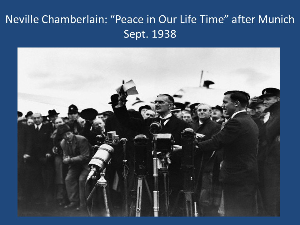 Neville Chamberlain: Peace in Our Life Time after Munich Sept. 1938