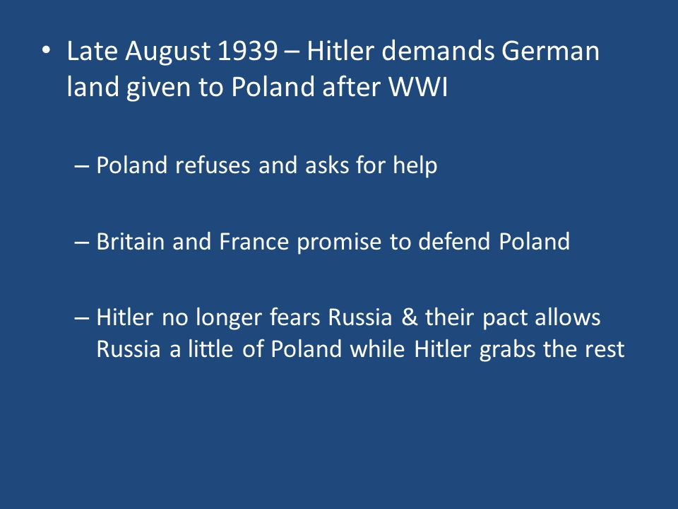 Late August 1939 – Hitler demands German land given to Poland after WWI