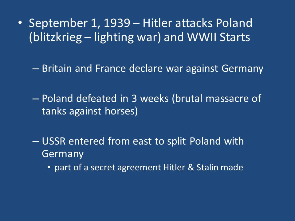 September 1, 1939 – Hitler attacks Poland (blitzkrieg – lighting war) and WWII Starts