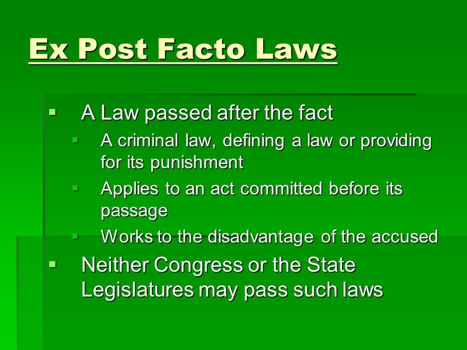 Ex Post Facto Laws A Law passed after the fact