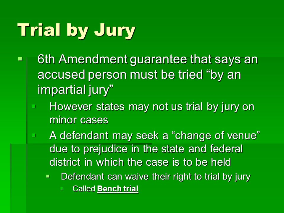 Trial by Jury 6th Amendment guarantee that says an accused person must be tried by an impartial jury