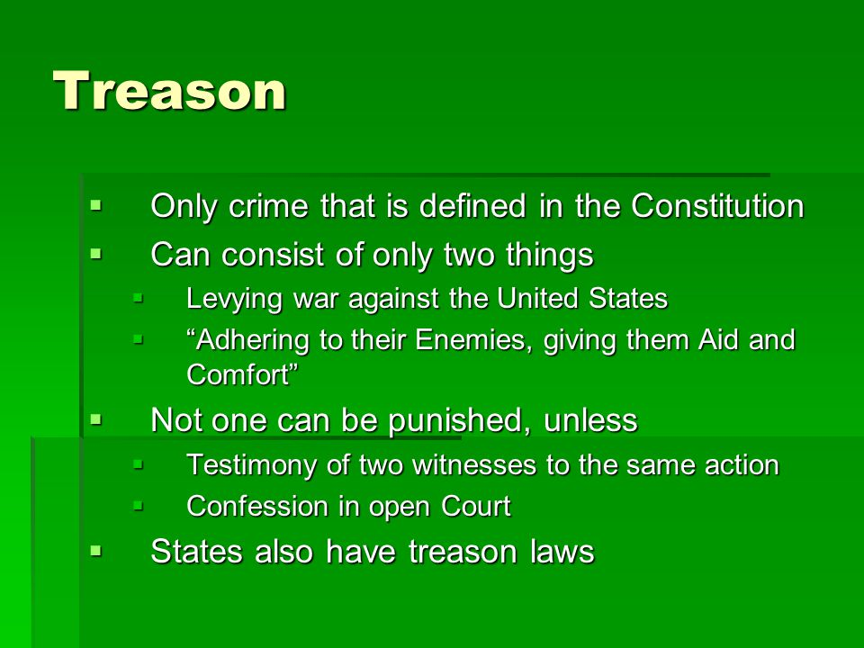 Treason Only crime that is defined in the Constitution