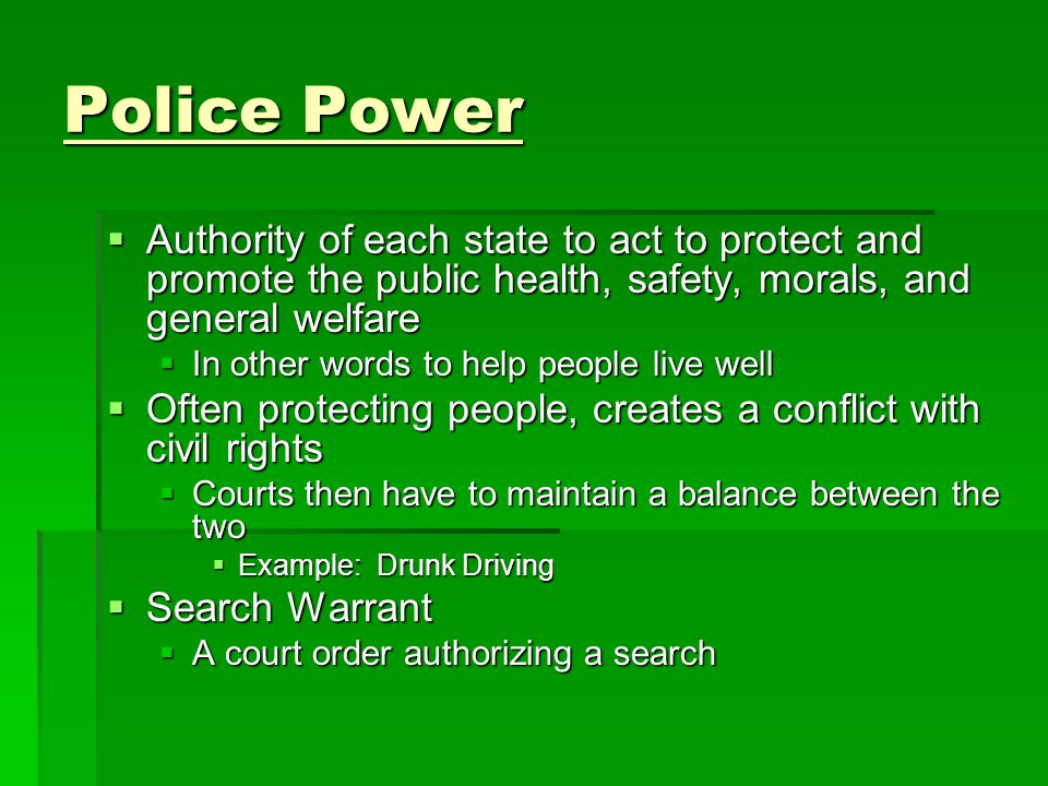 Police Power Authority of each state to act to protect and promote the public health, safety, morals, and general welfare.