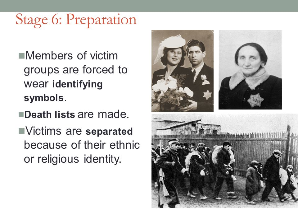 Stage 6: Preparation Members of victim groups are forced to wear identifying symbols. Death lists are made.