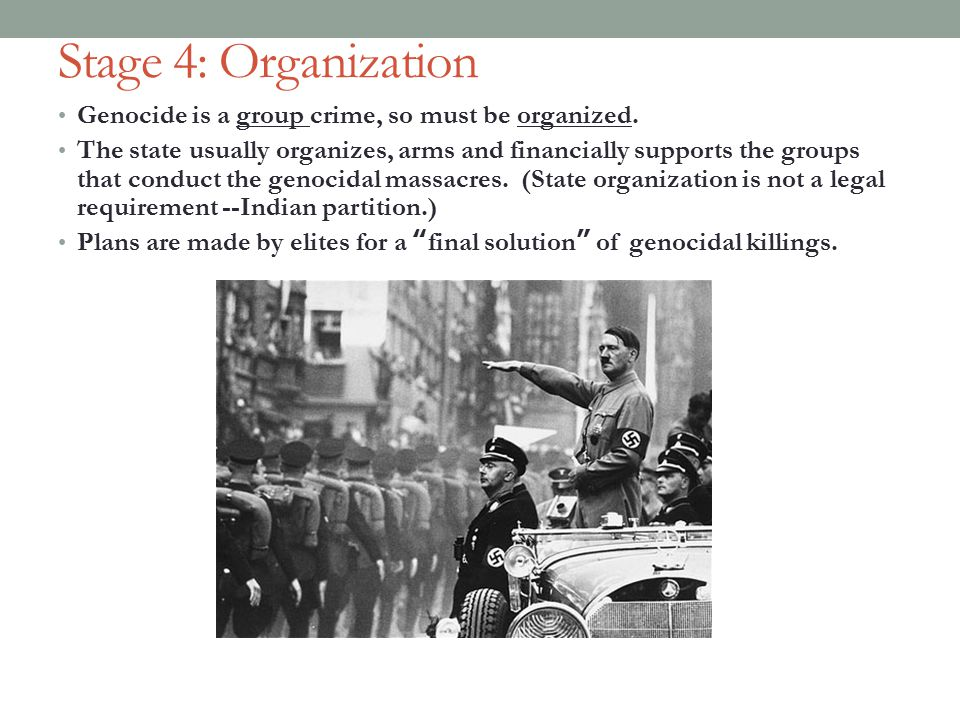 Stage 4: Organization Genocide is a group crime, so must be organized.