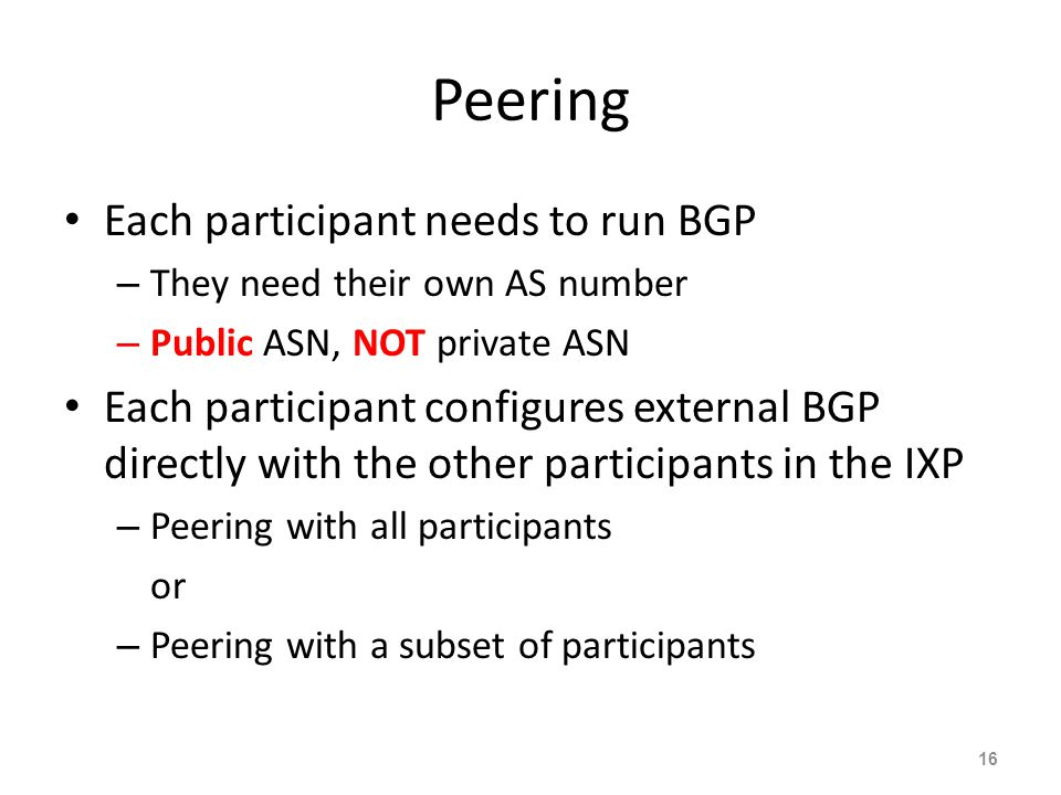 Peering Each participant needs to run BGP