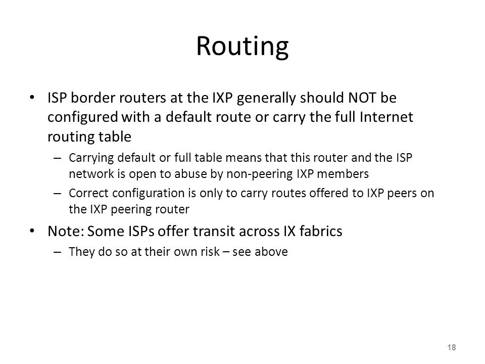 Routing ISP border routers at the IXP generally should NOT be configured with a default route or carry the full Internet routing table.