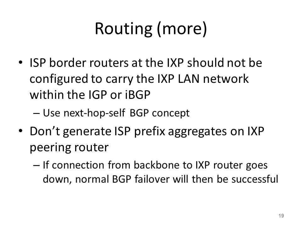 Routing (more) ISP border routers at the IXP should not be configured to carry the IXP LAN network within the IGP or iBGP.