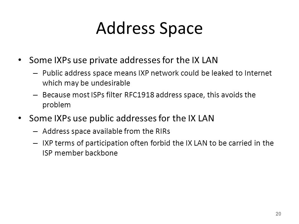 Address Space Some IXPs use private addresses for the IX LAN