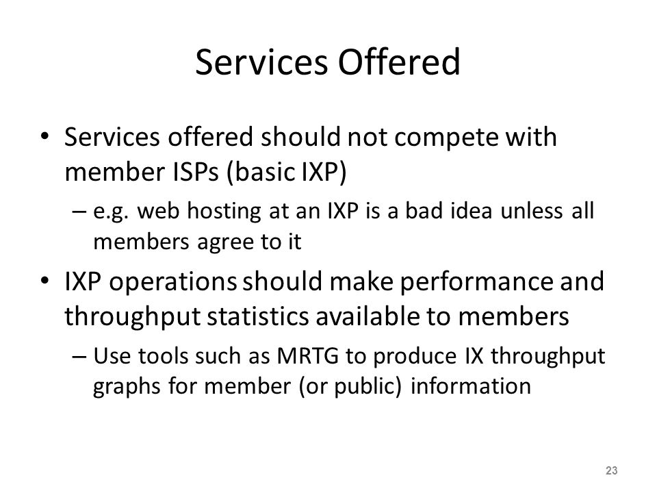 Services Offered Services offered should not compete with member ISPs (basic IXP)