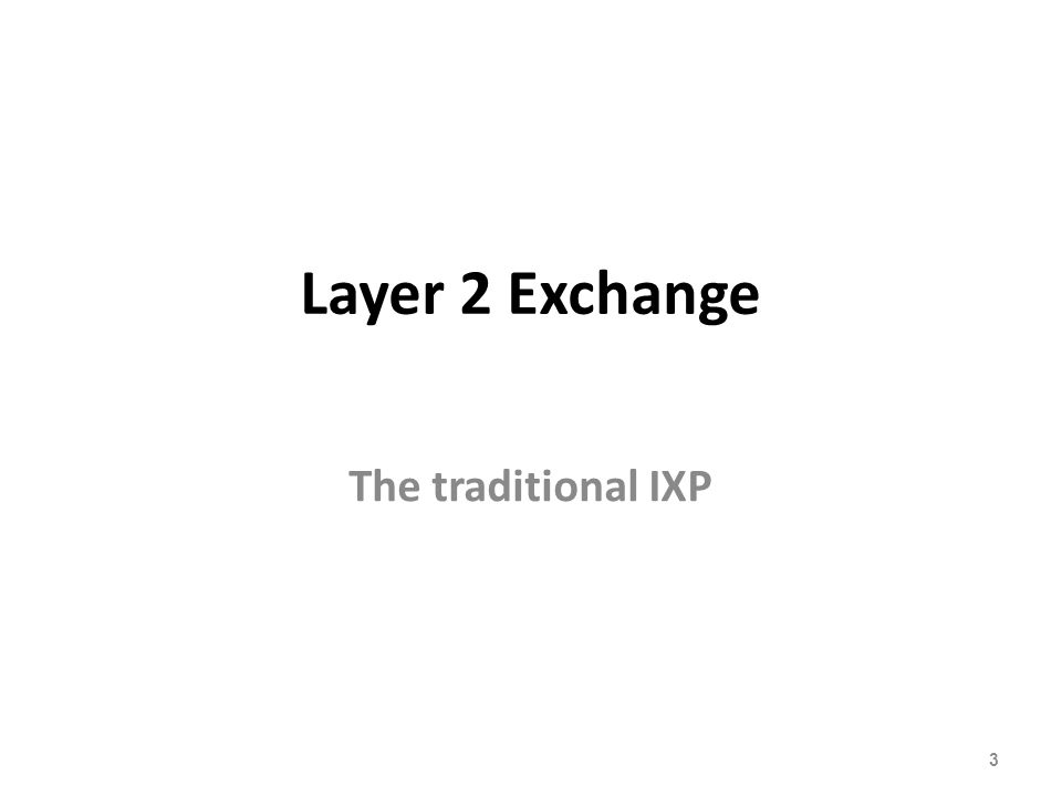 Layer 2 Exchange The traditional IXP