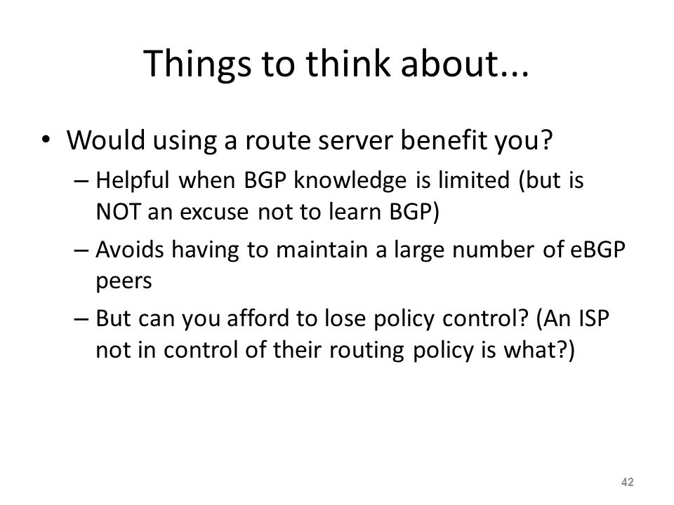 Things to think about... Would using a route server benefit you