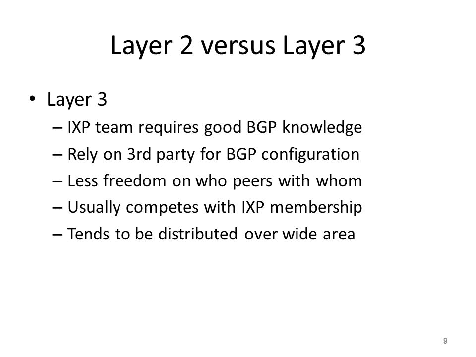 Layer 2 versus Layer 3 Layer 3 IXP team requires good BGP knowledge