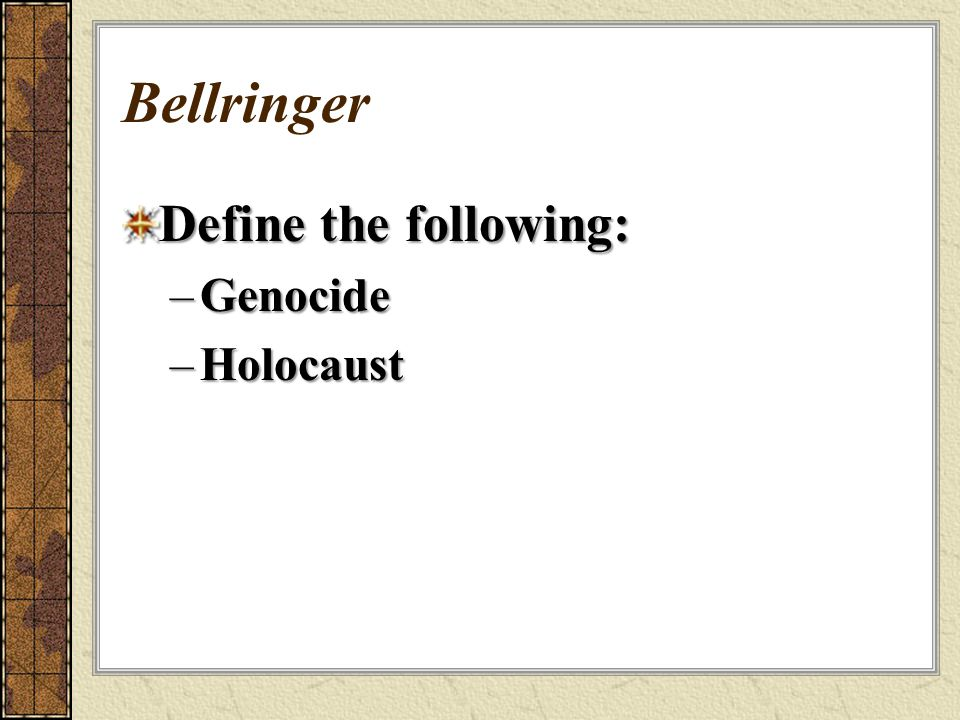Bellringer Define the following: Genocide Holocaust