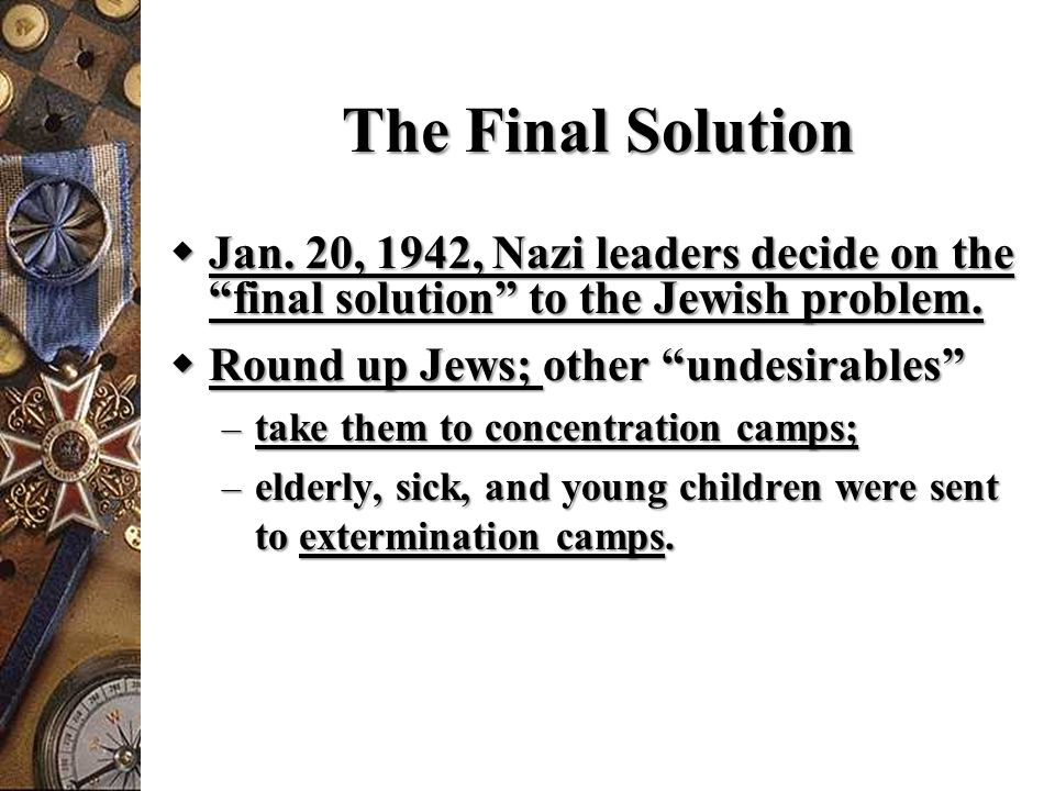 The Final Solution Jan. 20, 1942, Nazi leaders decide on the final solution to the Jewish problem.