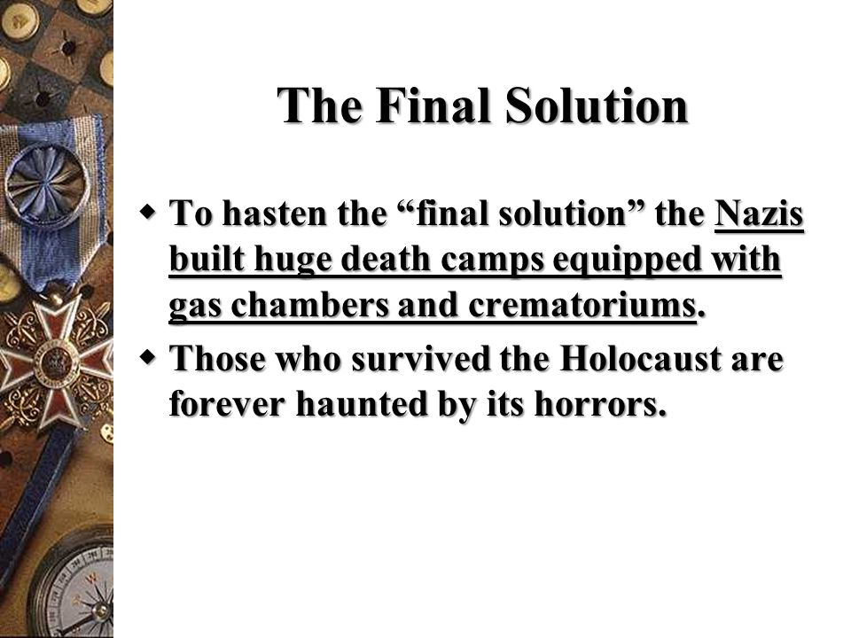 The Final Solution To hasten the final solution the Nazis built huge death camps equipped with gas chambers and crematoriums.