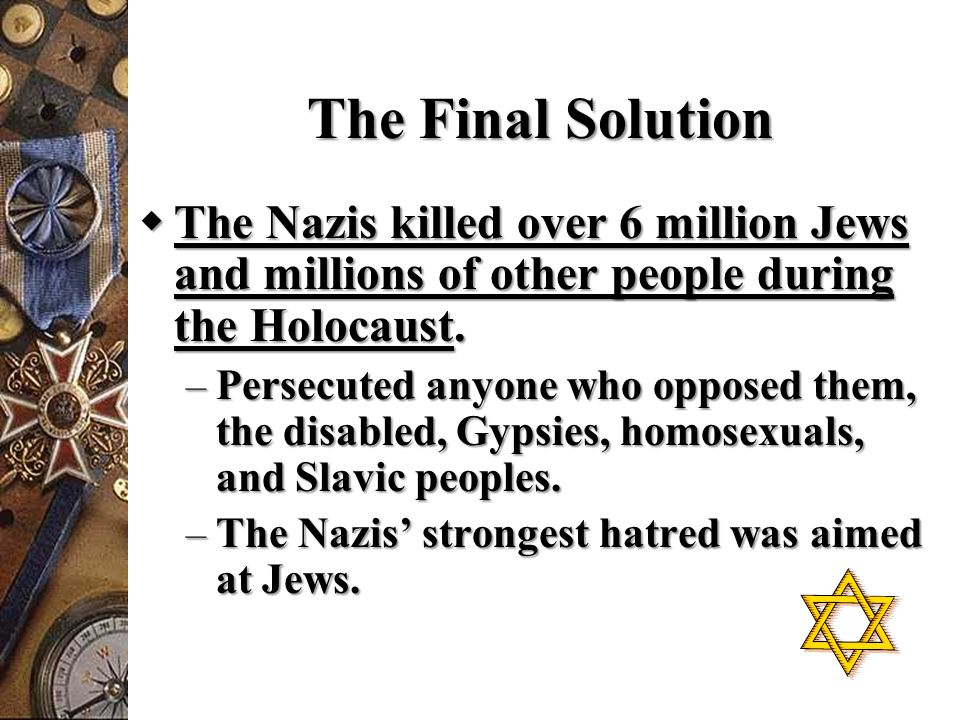 The Final Solution The Nazis killed over 6 million Jews and millions of other people during the Holocaust.