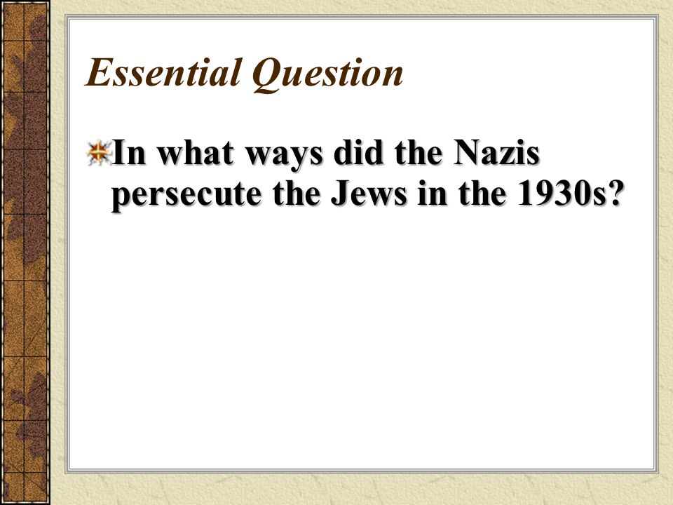Essential Question In what ways did the Nazis persecute the Jews in the 1930s