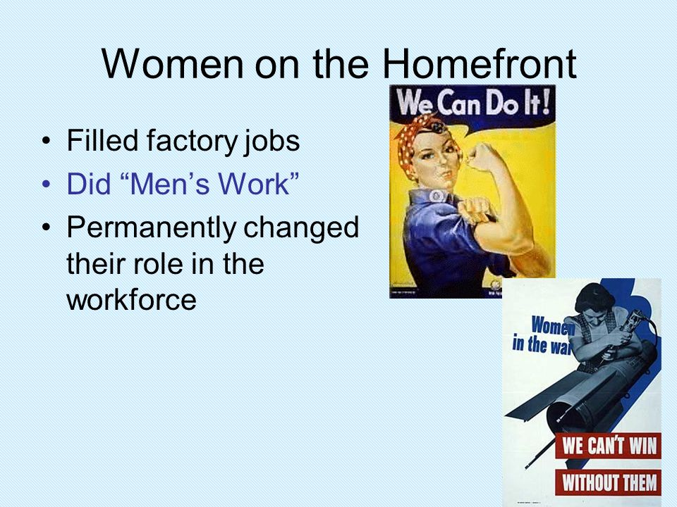 Women on the Homefront Filled factory jobs Did Men's Work