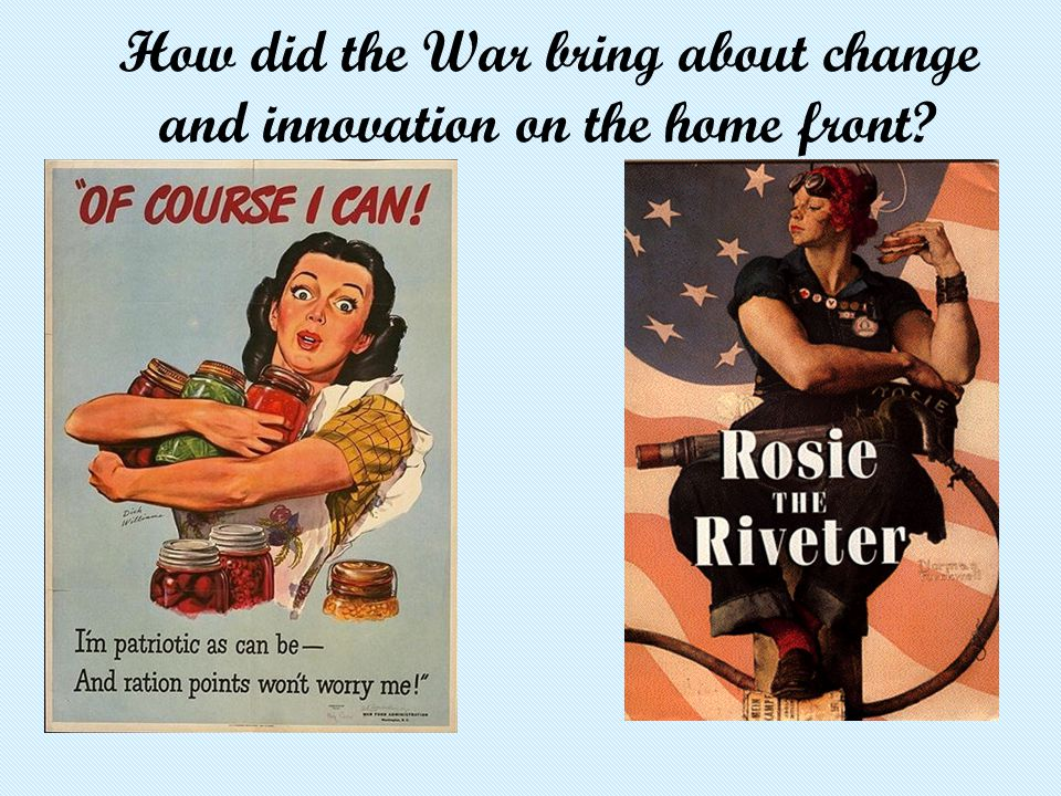 How did the War bring about change and innovation on the home front