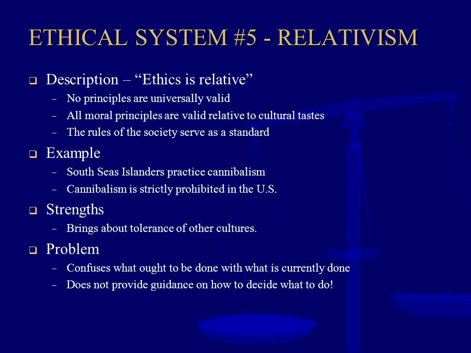 ETHICAL SYSTEM #5 - RELATIVISM