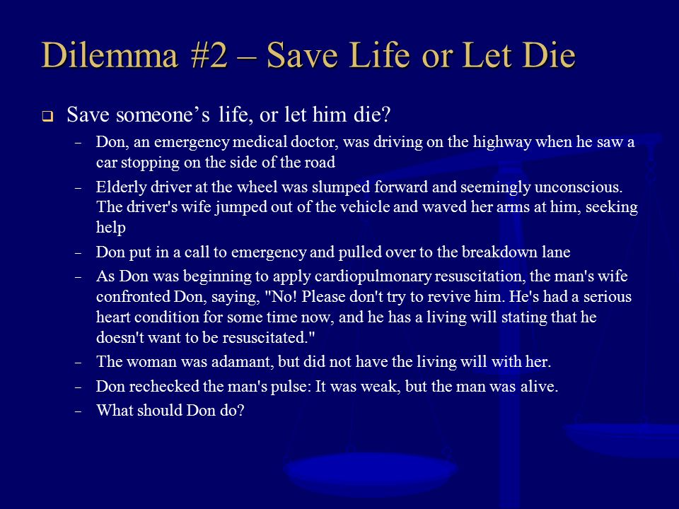 Dilemma #2 – Save Life or Let Die