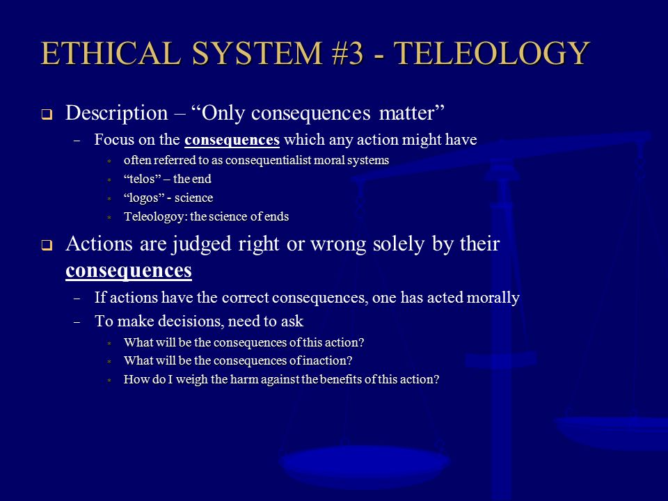 ETHICAL SYSTEM #3 - TELEOLOGY
