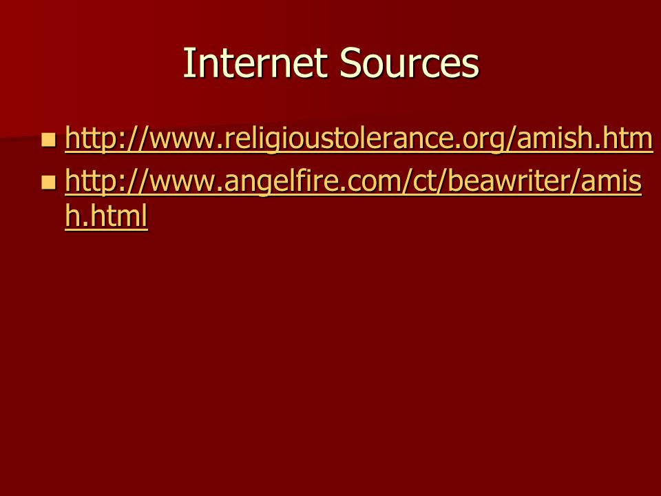 Internet Sources http://www.religioustolerance.org/amish.htm