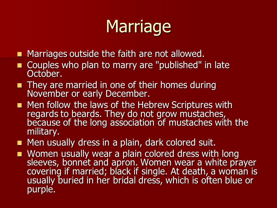 Marriage Marriages outside the faith are not allowed.